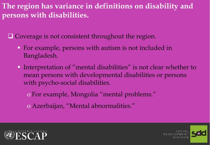 The region has variance in definitions on disability and persons with disabilities.