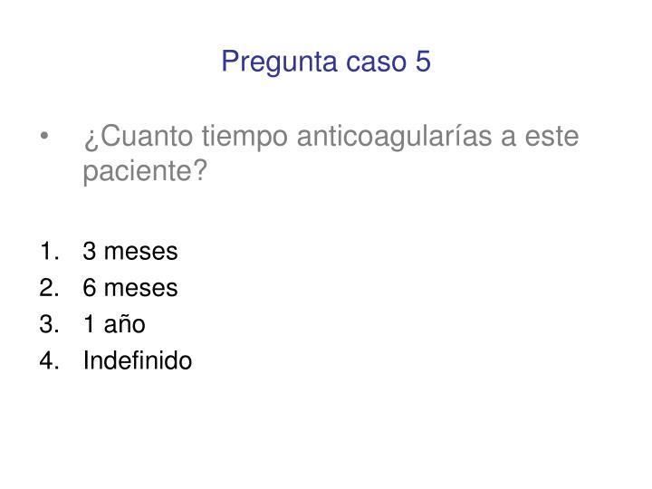 Pregunta caso 5