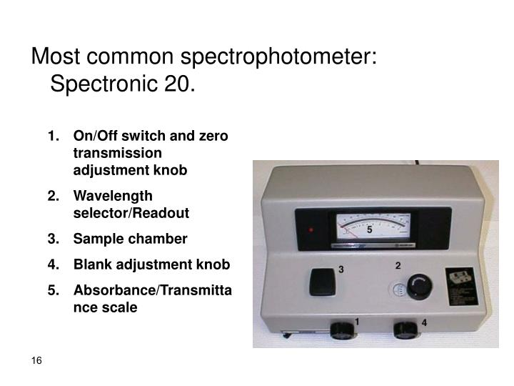 Most common spectrophotometer: Spectronic 20.