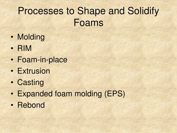 Processes to Shape and Solidify Foams