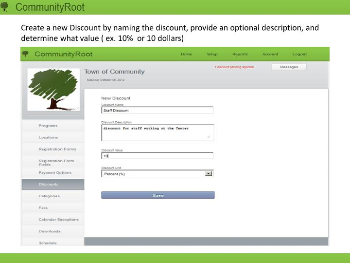 Create a new Discount by naming the discount, provide an optional description, and determine what value ( ex. 10%  or 10 dollars)