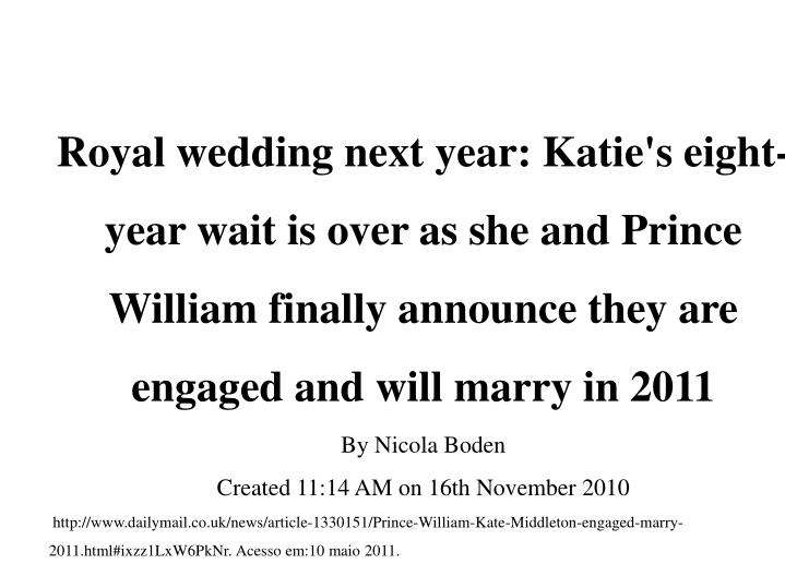 Royal wedding next year: Katie's eight-year wait is over as she and Prince William finally announce they are engaged and will marry in 2011