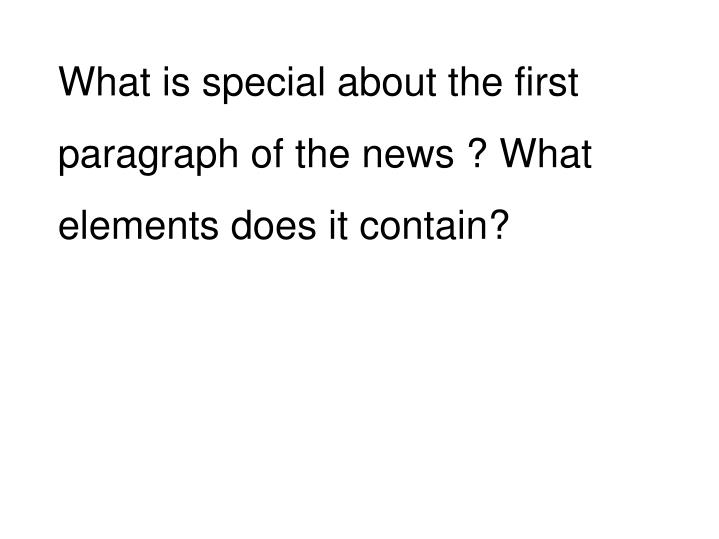 What is special about the first paragraph of the news ? What elements does it contain?