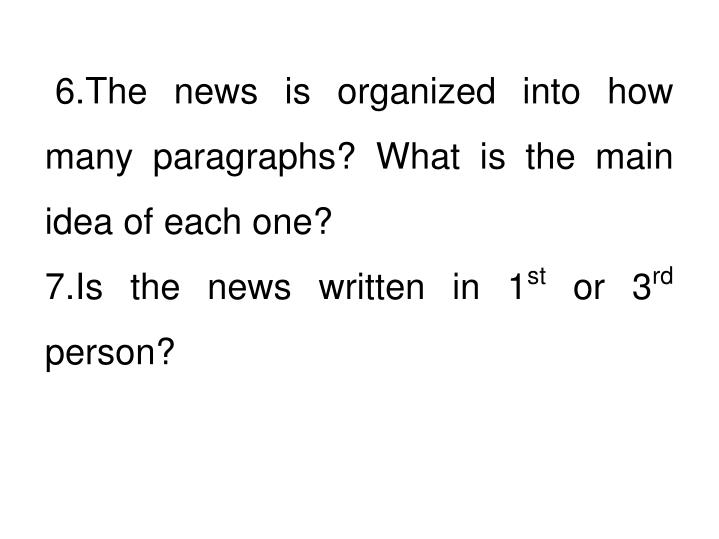 6.The news is organized into how many paragraphs? What is the main idea of each one?