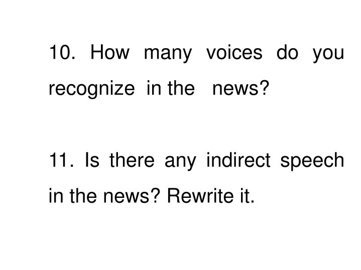 10. How many voices do you recognize  in the   news?