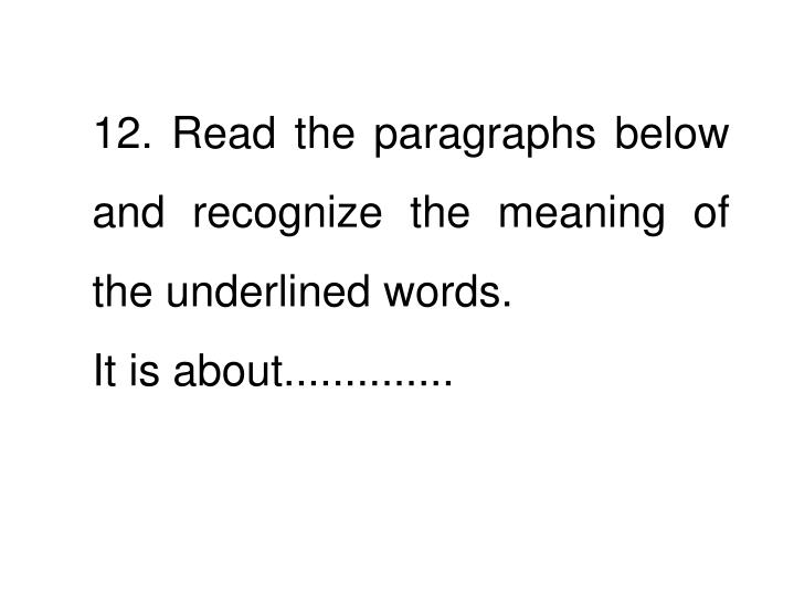 12. Read the paragraphs below and recognize the meaning of the underlined words.