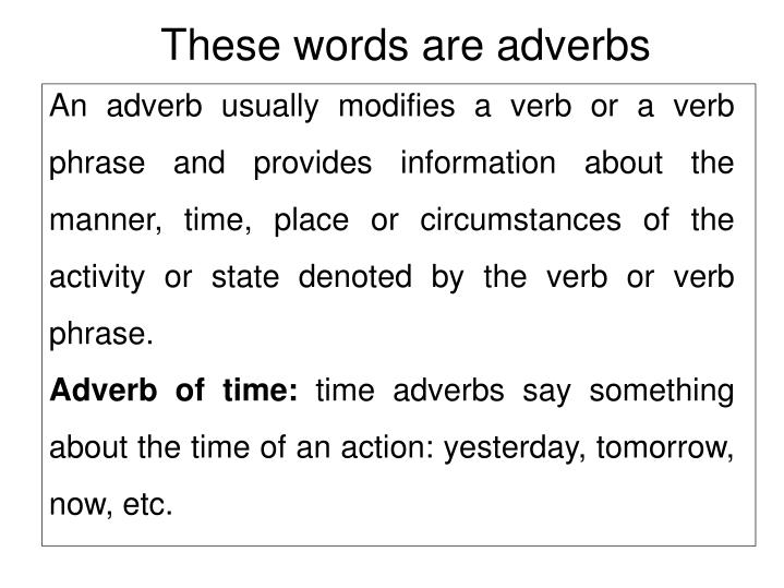 These words are adverbs