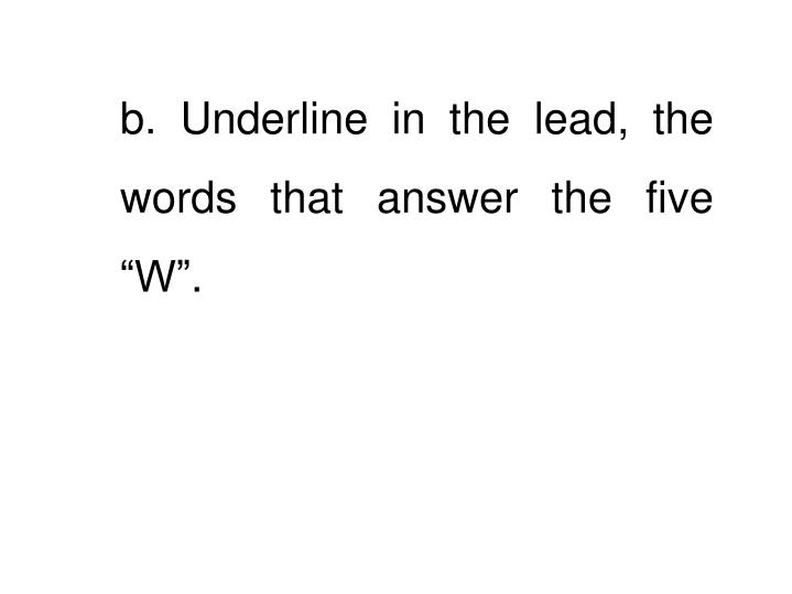 """b. Underline in the lead, the words that answer the five """"W""""."""