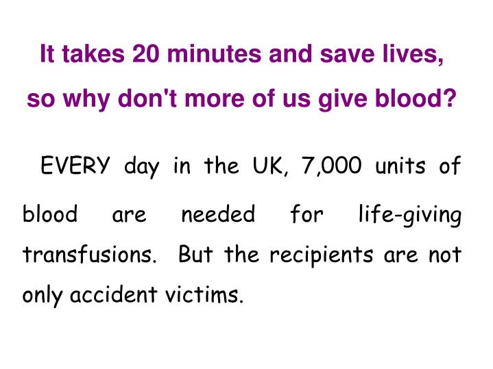 It takes 20 minutes and save lives, so why don't more of us give blood?