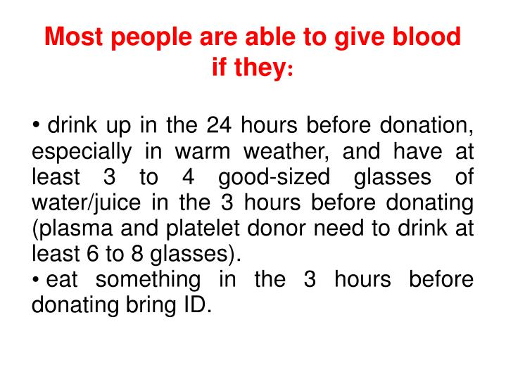 Most people are able to give blood  if they