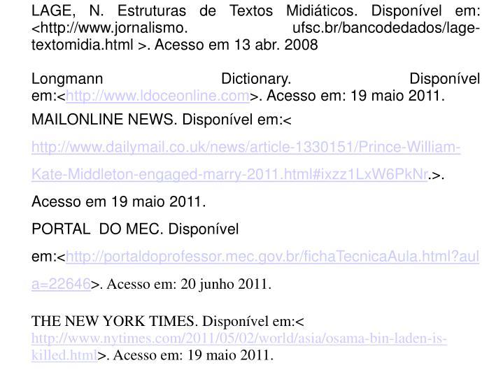 LAGE, N. Estruturas de Textos Midiáticos. Disponível em: <http://www.jornalismo. ufsc.br/bancodedados/lage-textomidia.html >. Acesso em 13 abr. 2008