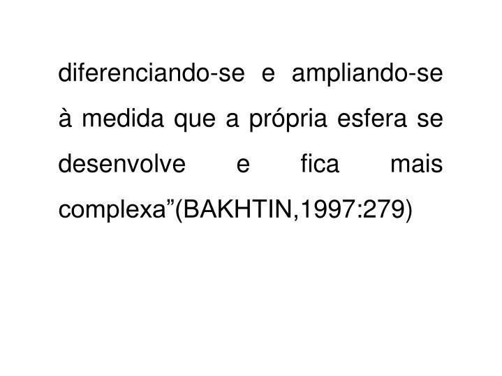 "diferenciando-se e ampliando-se   à medida que a própria esfera se desenvolve e fica mais complexa""(BAKHTIN,1997:279)"