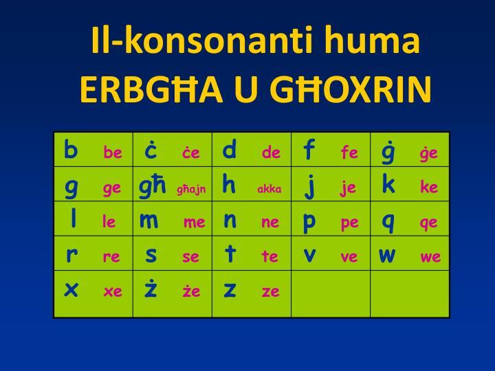 Il-konsonanti huma ERBGĦA U GĦOXRIN