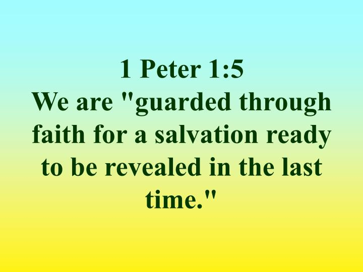 1 peter 1 5 we are guarded through faith for a salvation ready to be revealed in the last time