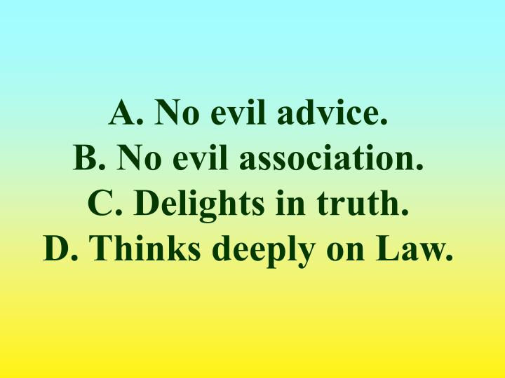 A. No evil advice.
