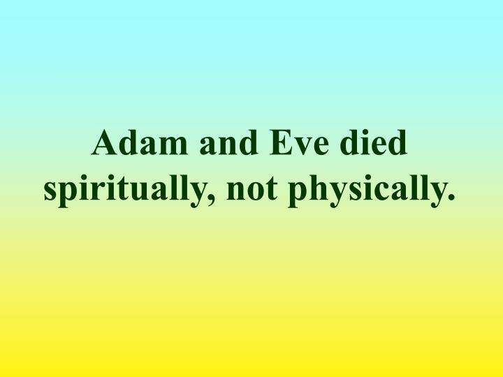 Adam and Eve died spiritually, not physically.