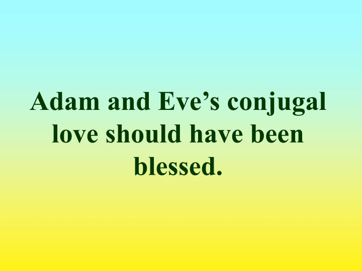 Adam and Eve's conjugal love should have been blessed.