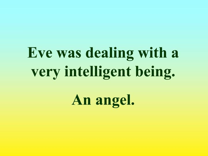 Eve was dealing with a very intelligent being.
