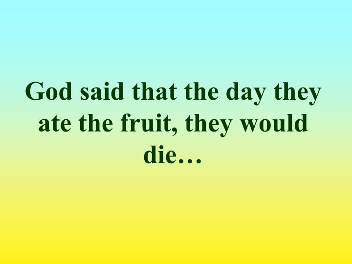 God said that the day they ate the fruit, they would die…