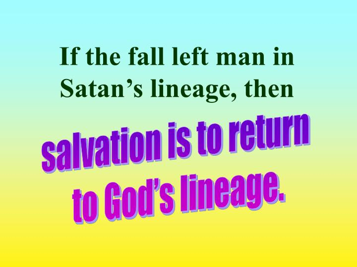 If the fall left man in Satan's lineage, then