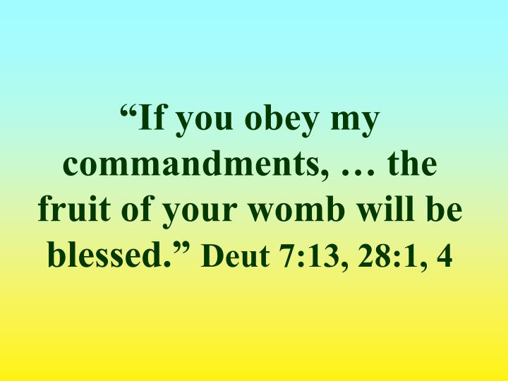 """If you obey my commandments, … the fruit of your womb will be blessed."""