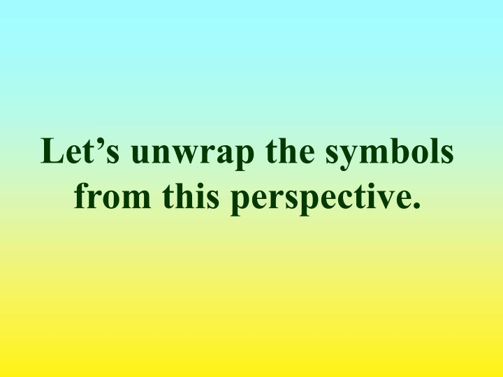 Let's unwrap the symbols from this perspective.