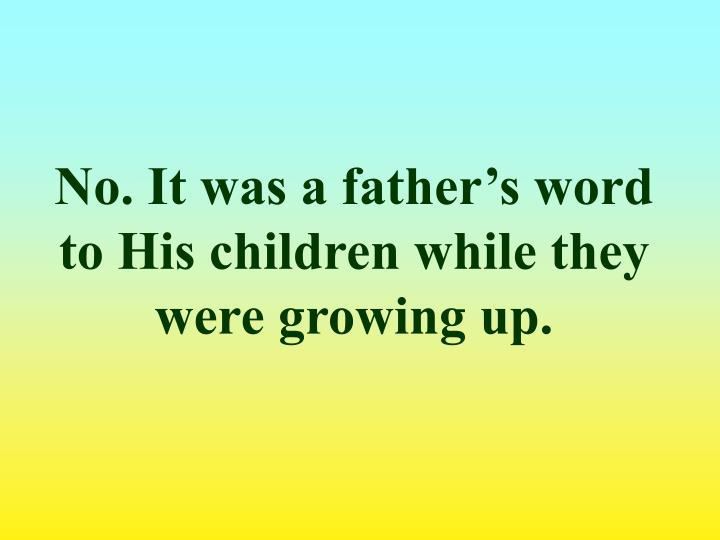 No. It was a father's word to His children while they were growing up.