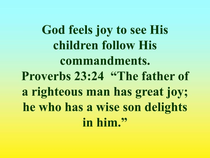 God feels joy to see His children follow His commandments.