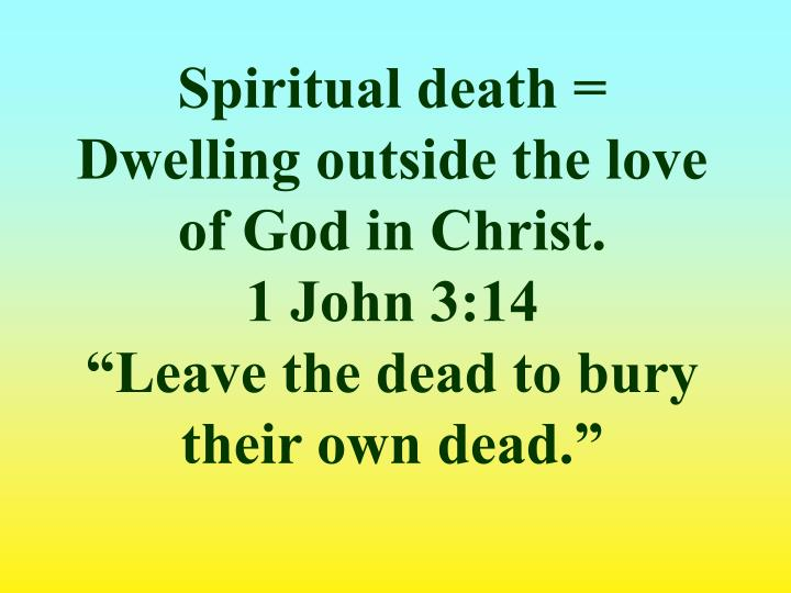 Spiritual death = Dwelling outside the love of God in Christ.