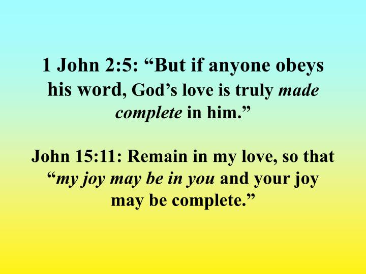 "1 John 2:5: ""But if anyone obeys his word"
