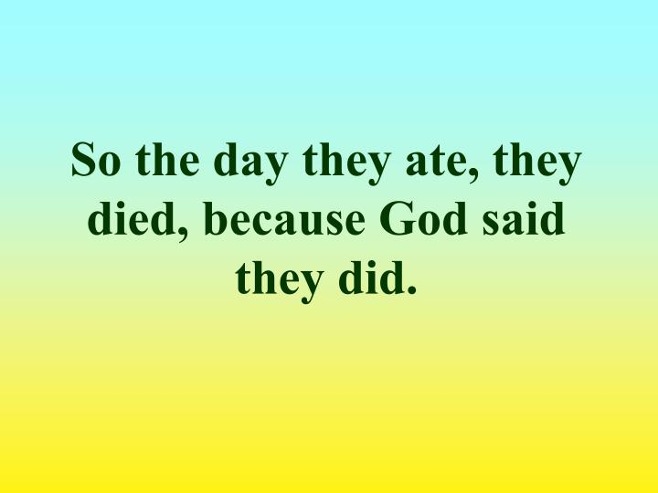 So the day they ate, they died, because God said they did.
