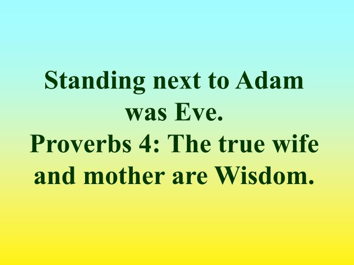 Standing next to Adam was Eve.