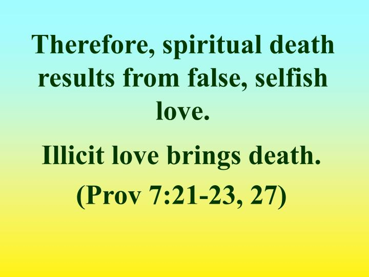 Therefore, spiritual death results from false, selfish love.