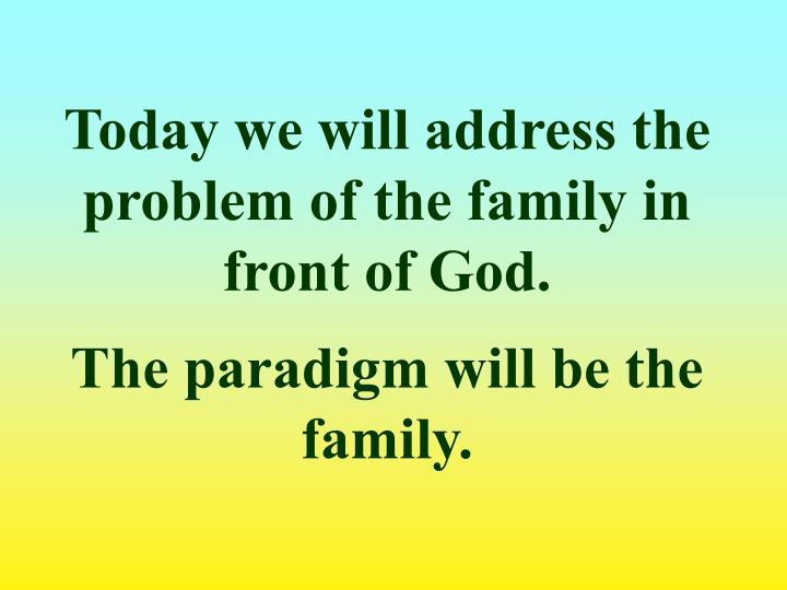 Today we will address the problem of the family in front of God.