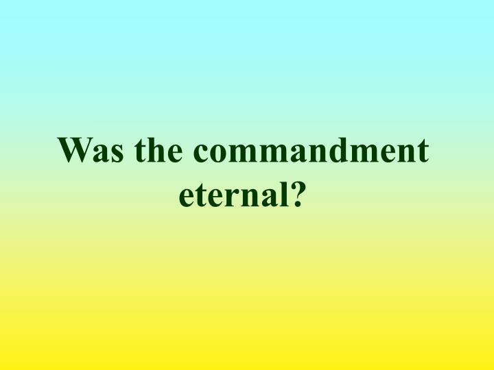 Was the commandment eternal?