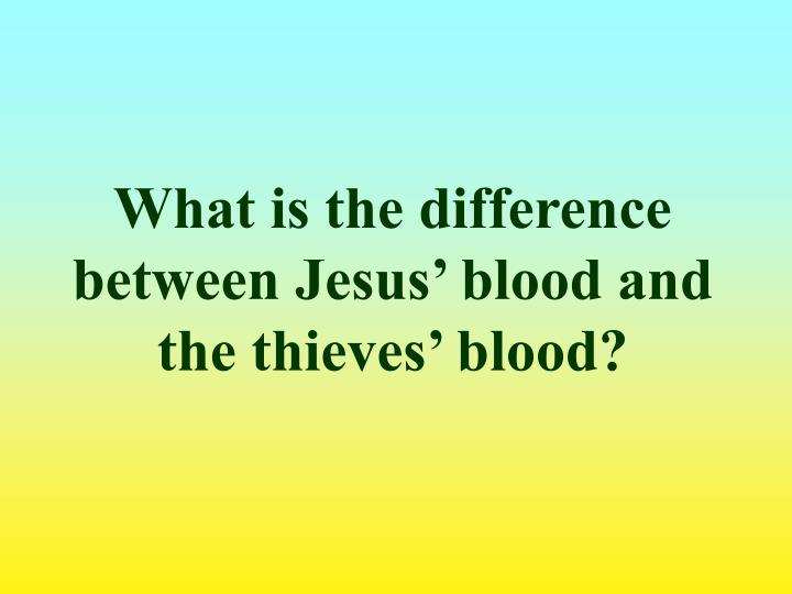What is the difference between Jesus' blood and the thieves' blood?