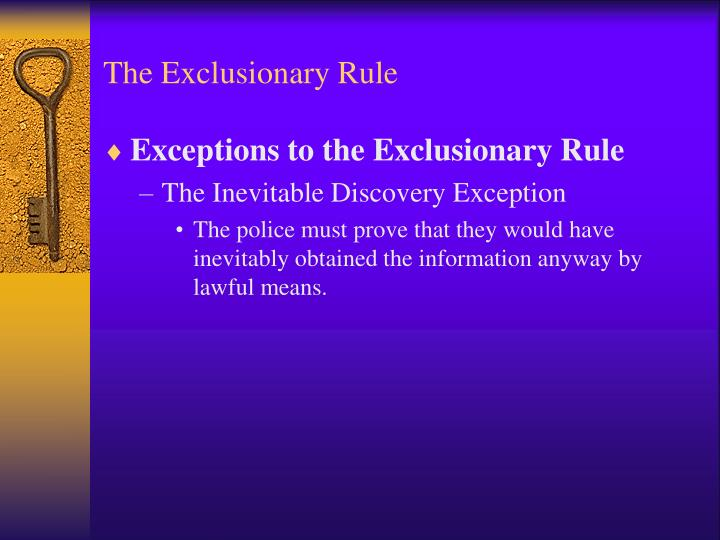 exclusionary rule The exclusionary rule holds that ______ a no evidence can be excluded from a  criminal proceeding b guilt can still be established through evidence that is.