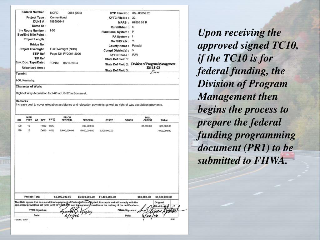 Upon receiving the approved signed TC10,  if the TC10 is for federal funding, the Division of Program Management then begins the process to prepare the federal funding programming document (PR1) to be submitted to FHWA.