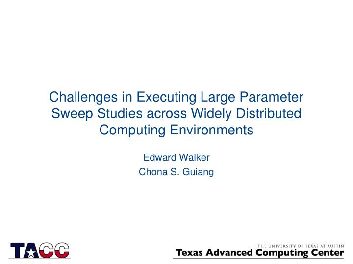 Challenges in Executing Large Parameter Sweep Studies across Widely Distributed Computing Environmen...