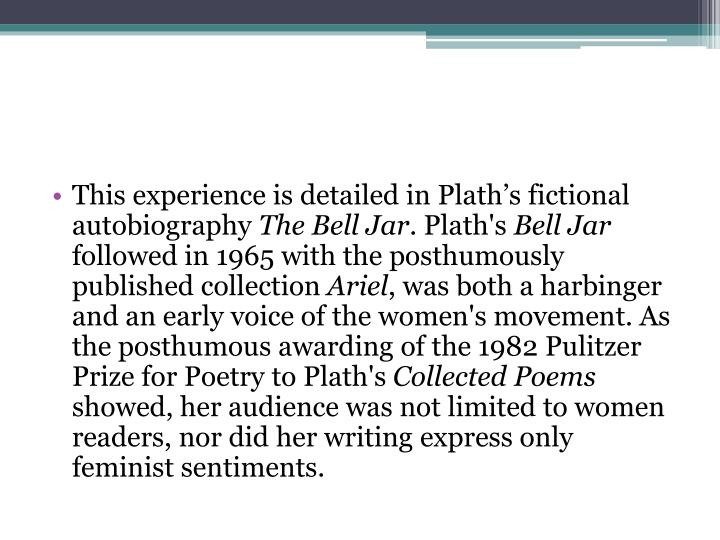 This experience is detailed in Plath's fictional autobiography