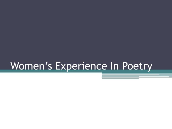 Women s experience in poetry