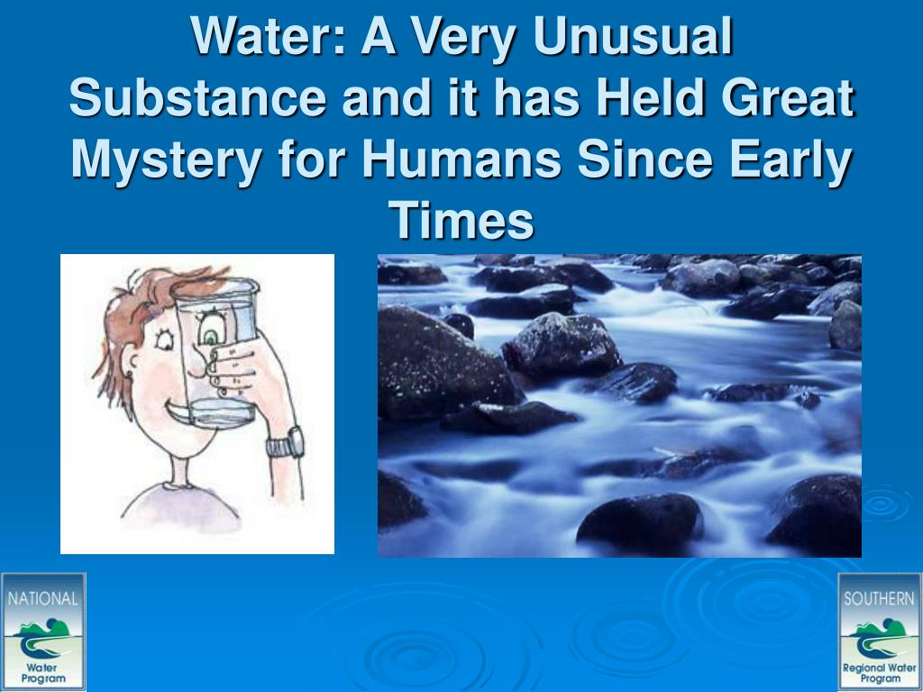 Water: A Very Unusual Substance and it has Held Great Mystery for Humans Since Early Times