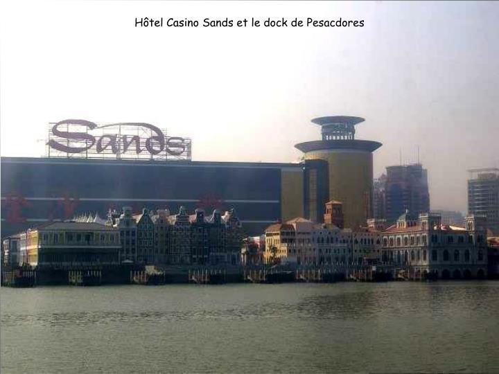 Hôtel Casino Sands et le dock de Pesacdores