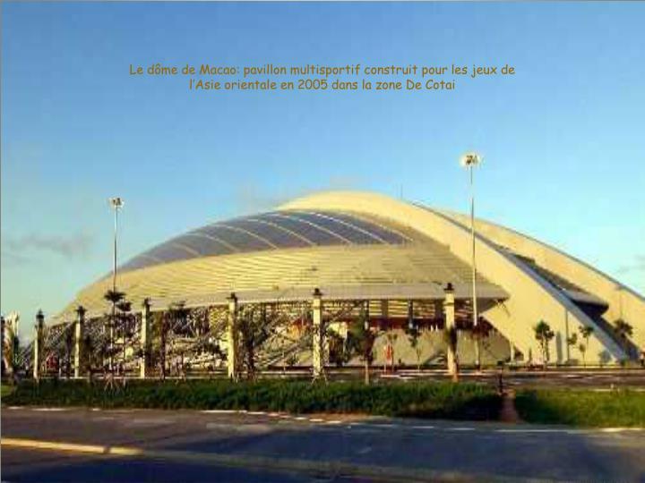 Le dôme de Macao: pavillon multisportif construit pour les jeux de