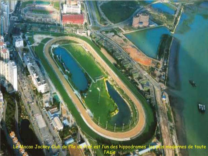Le Macao Jockey Club de l'île de Pisé est l'un des hippodromes