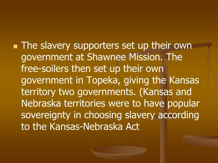 The slavery supporters set up their own government at Shawnee Mission. The free-