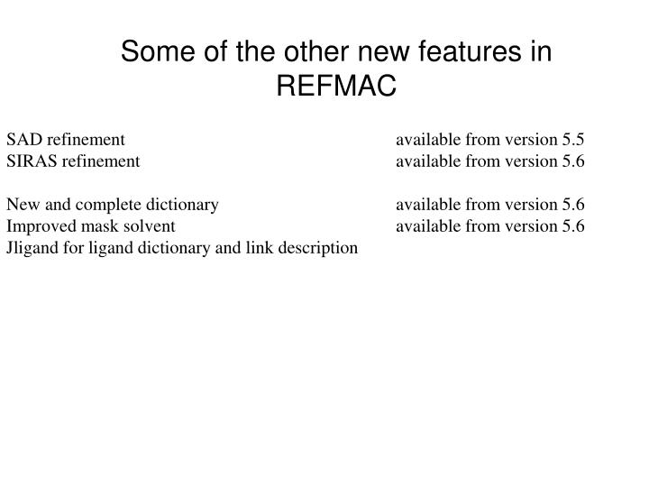 Some of the other new features in REFMAC