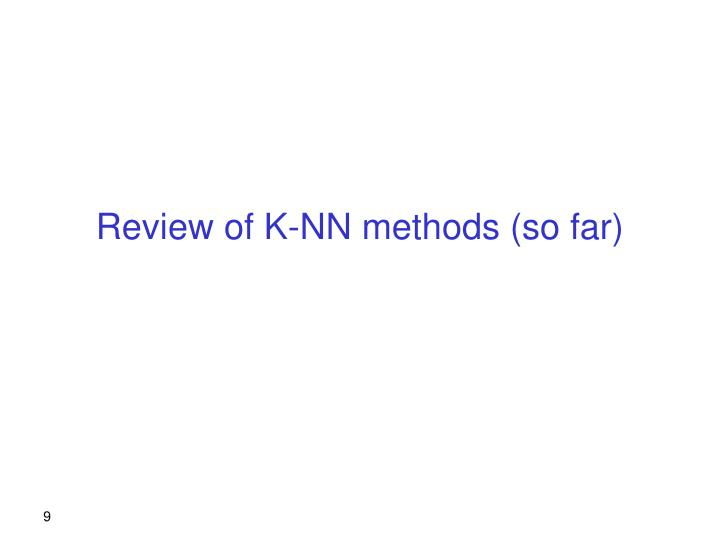 Review of K-NN methods (so far)