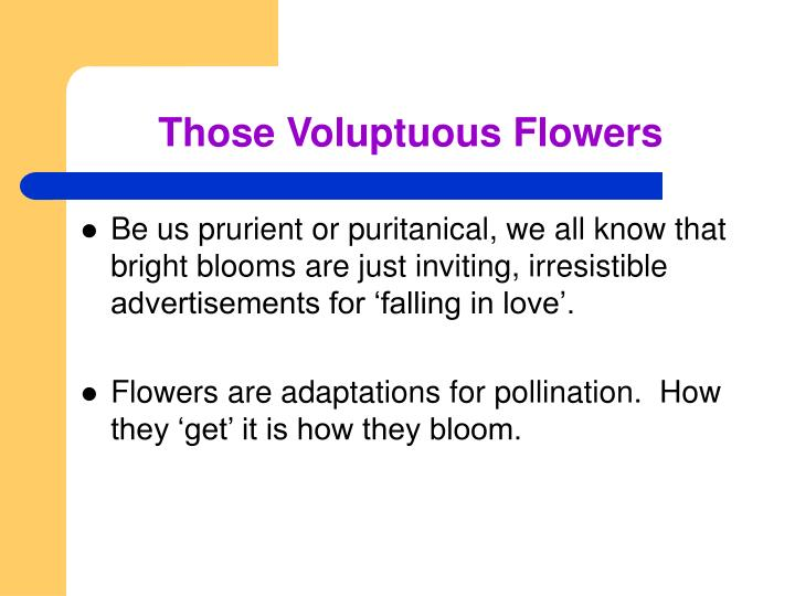 Those Voluptuous Flowers