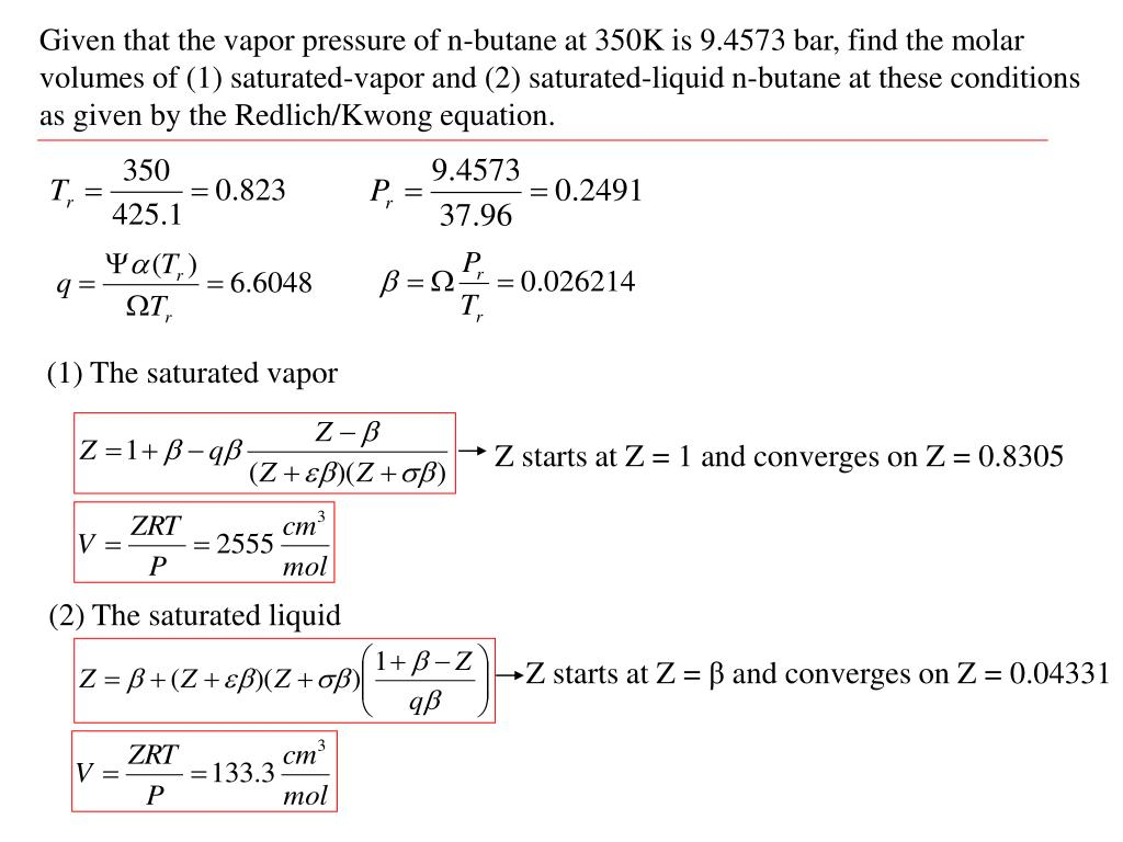Given that the vapor pressure of n-butane at 350K is 9.4573 bar, find the molar volumes of (1) saturated-vapor and (2) saturated-liquid n-butane at these conditions as given by the Redlich/Kwong equation.